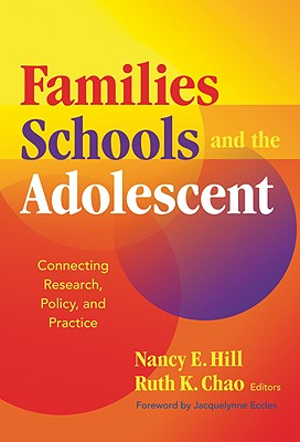 Families, Schools, and the Adolescent By Hill, Nancy E. (EDT)/ Chao, Ruth K. (EDT)/ Eccles, Jacquelynne (FRW)